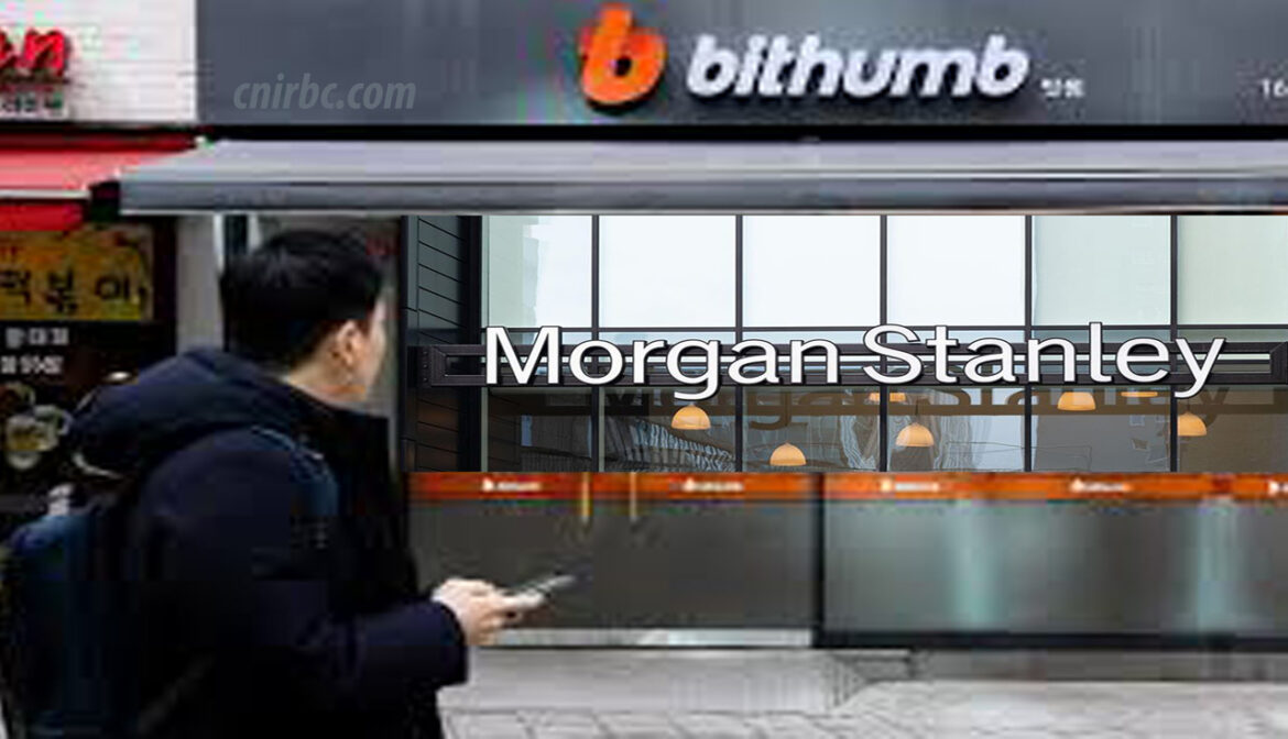Morgan Stanley reportedly Set to Purchase Crypto Exchange Bithumb for over $400 million